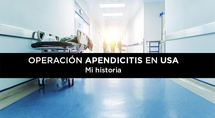 Operación de apendicitis en USA. Mi historia