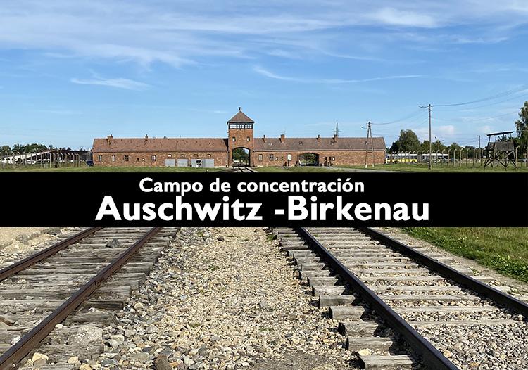 Campo de concentración Auschwitz – Birkenau. Cracovia – Guía completa